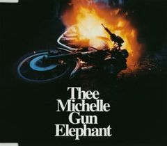 Thee Michelle Gun Elephant「Electric Circus」ミッシェルガンエレファント